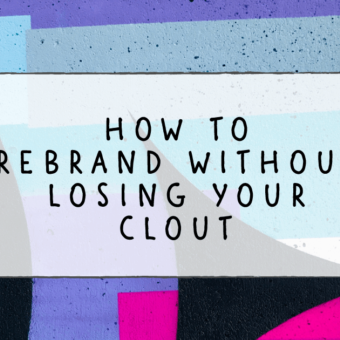 How to Rebrand without losing your clout