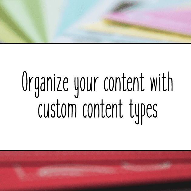 Organize your content with custom post types