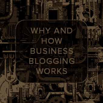 Why and how business blogging works